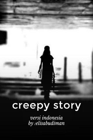 creepy story versi indonesia by :elisabudiman