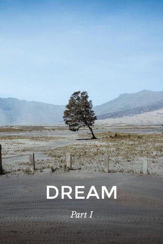DREAM Part I