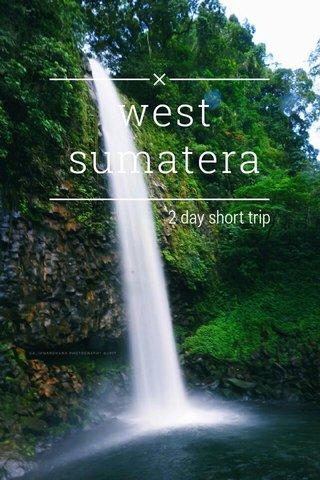 west sumatera 2 day short trip