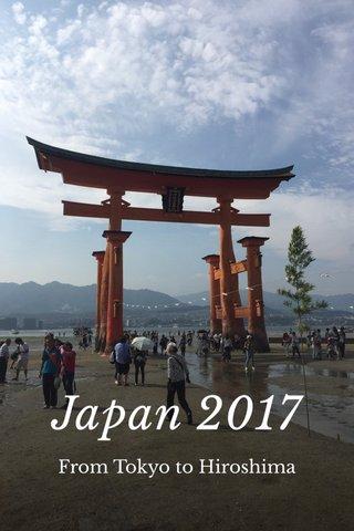 Japan 2017 From Tokyo to Hiroshima