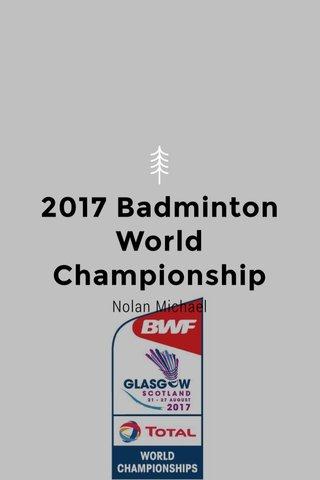 2017 Badminton World Championship Nolan Michael
