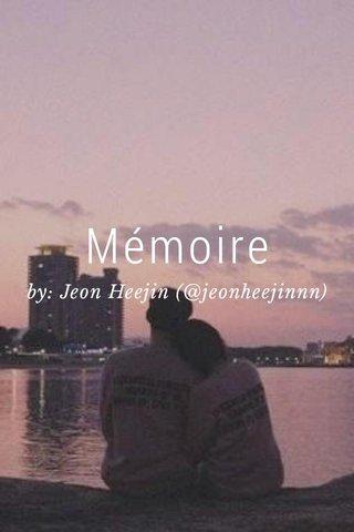 Mémoire by: Jeon Heejin (@jeonheejinnn)