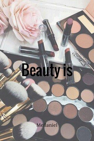 Beauty is Meilaniel