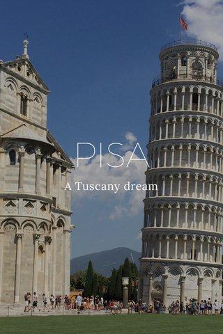 PISA A Tuscany dream