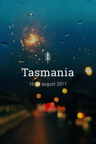 Tasmania 16-24 august 2017