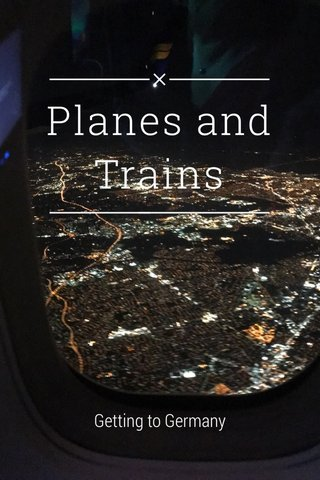 Planes and Trains Getting to Germany