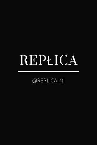 REPŁICA @REPLICAintl