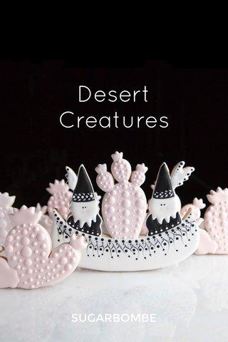 Desert Creatures SUGARBOMBE