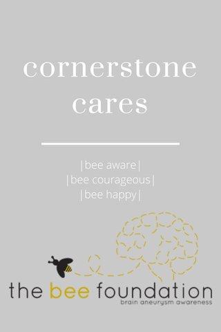cornerstone cares |bee aware| |bee courageous| |bee happy|