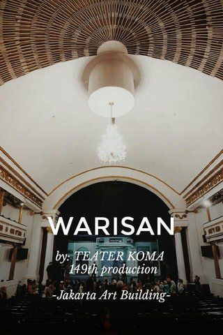 WARISAN by: TEATER KOMA 149th production -Jakarta Art Building-