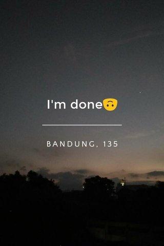 I'm done🙃 BANDUNG, 135