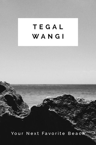 TEGAL WANGI Your Next Favorite Beach