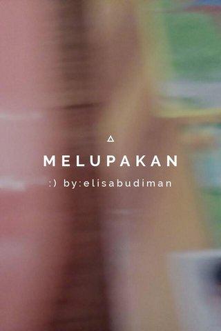 MELUPAKAN :) by:elisabudiman