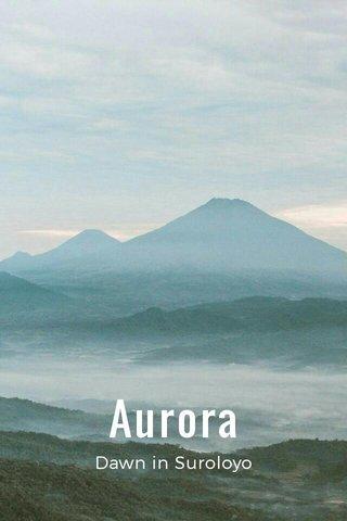 Aurora Dawn in Suroloyo