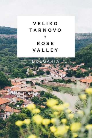 VELIKO TARNOVO + ROSE VALLEY BULGARIA