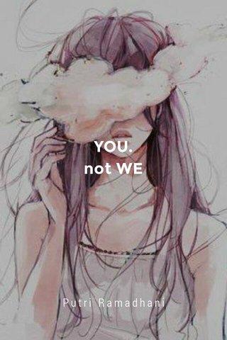 YOU. not WE Putri Ramadhani