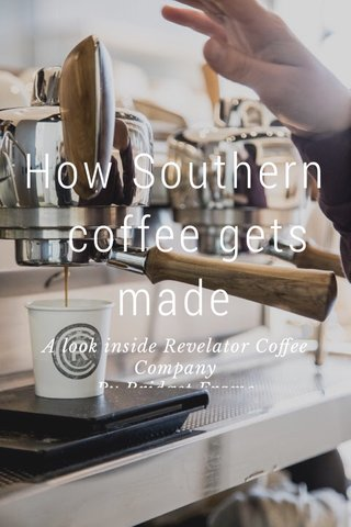 How Southern coffee gets made A look inside Revelator Coffee Company By Bridget Frame Picture courtesy of Revelator Coffee Company.
