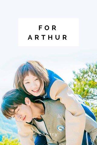 FOR ARTHUR Cherry