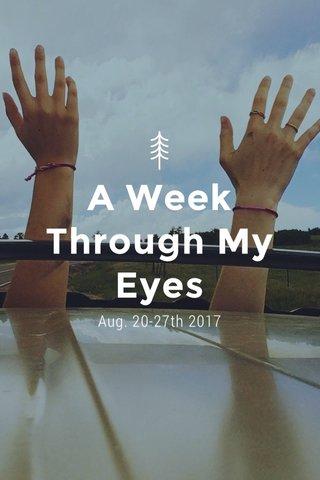 A Week Through My Eyes Aug. 20-27th 2017