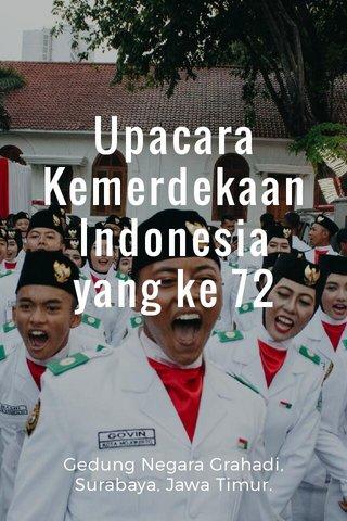 Upacara Kemerdekaan Indonesia yang ke 72 Gedung Negara Grahadi, Surabaya, Jawa Timur.