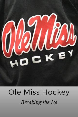 Ole Miss Hockey Breaking the Ice