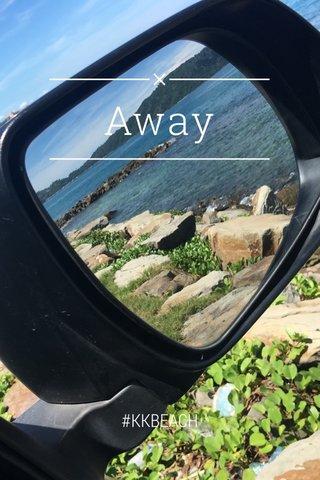 Away #KKBEACH