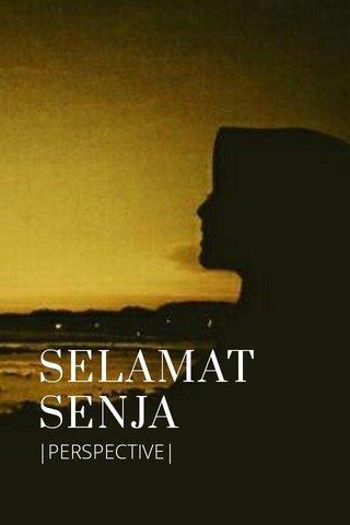 SELAMAT SENJA |PERSPECTIVE|