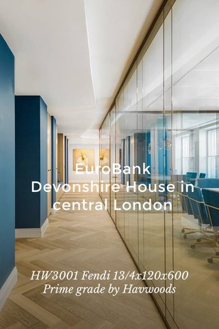 EuroBank Devonshire House in central London HW3001 Fendi 13/4x120x600 Prime grade by Havwoods
