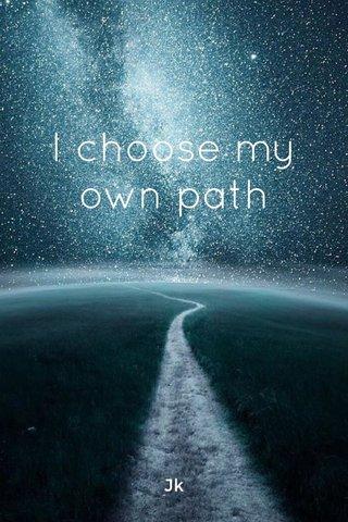 I choose my own path Jk