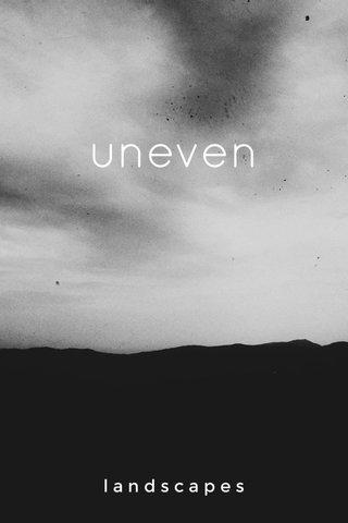uneven landscapes
