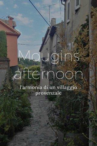 Mougins afternoon l'armonia di un villaggio provenzale