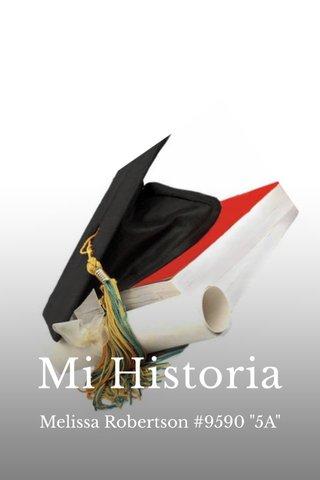 "Mi Historia Melissa Robertson #9590 ""5A"""