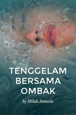 TENGGELAM BERSAMA OMBAK by Milah Jameela