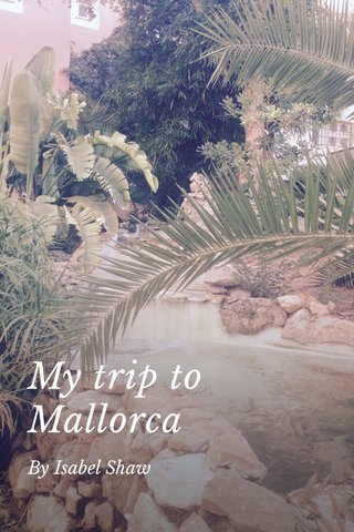 My trip to Mallorca By Isabel Shaw