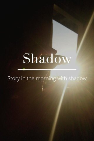 Shadow Story in the morning with shadow