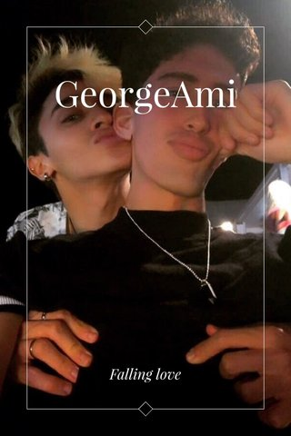 GeorgeAmi Falling love