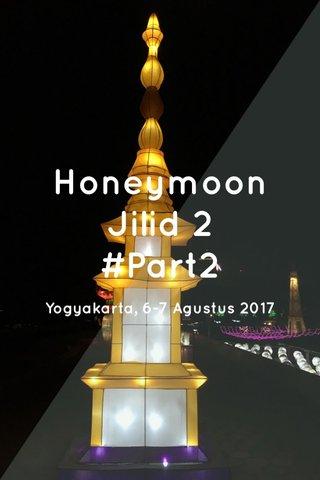 Honeymoon Jilid 2 #Part2 Yogyakarta, 6-7 Agustus 2017