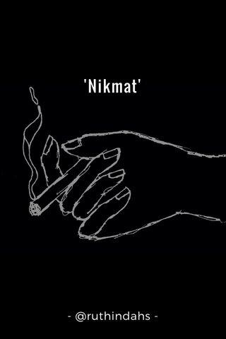 'Nikmat' - @ruthindahs -