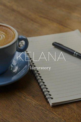 KELANA lanurstory