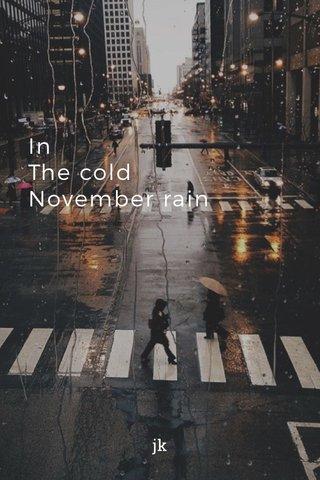 In The cold November rain jk