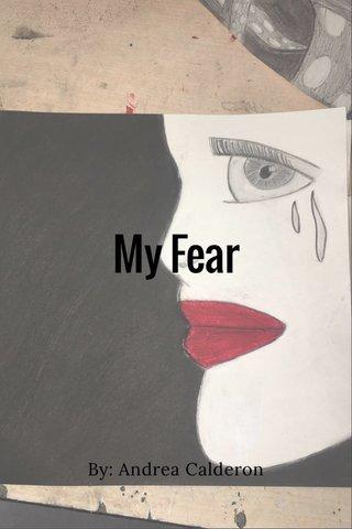 My Fear By: Andrea Calderon