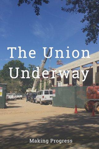 The Union Underway Making Progress