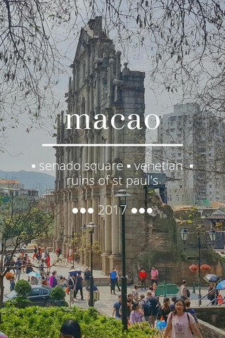 macao ▪ senado square ▪ venetian ▪ ruins of st paul's ●●● 2017 ●●●