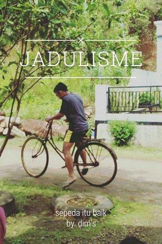 JADULISME sepeda itu baik by. dim's