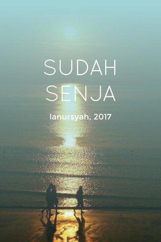 SUDAH SENJA lanursyah, 2017