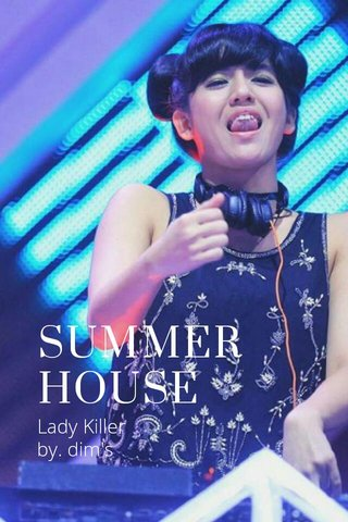 SUMMER HOUSE Lady Killer by. dim's