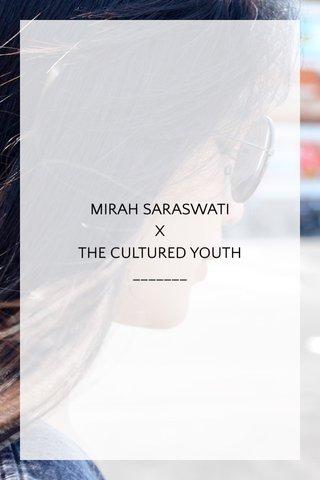 MIRAH SARASWATI X THE CULTURED YOUTH _______