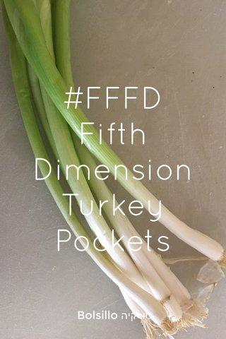 #FFFD Fifth Dimension Turkey Pockets Bolsillo טורקיה