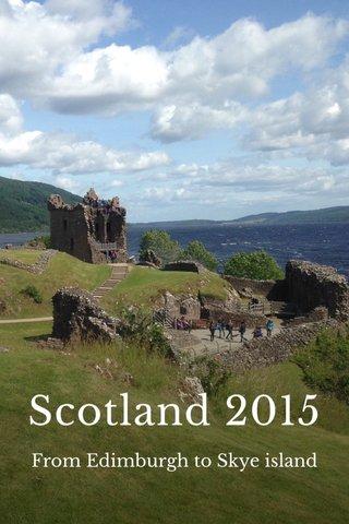Scotland 2015 From Edimburgh to Skye island