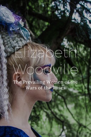 Elizabeth Woodville The Prevailing Women of the Wars of the Roses